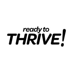 Ready to Thrive!